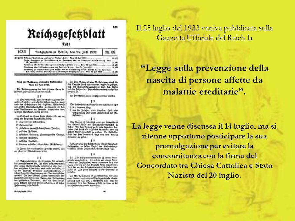 Il 25 luglio del 1933 veniva pubblicata sulla Gazzetta Ufficiale del Reich la Legge sulla prevenzione della nascita di persone affette da malattie ereditarie .
