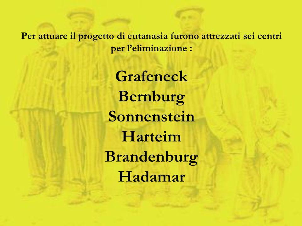 Per attuare il progetto di eutanasia furono attrezzati sei centri per l'eliminazione : Grafeneck Bernburg Sonnenstein Harteim Brandenburg Hadamar