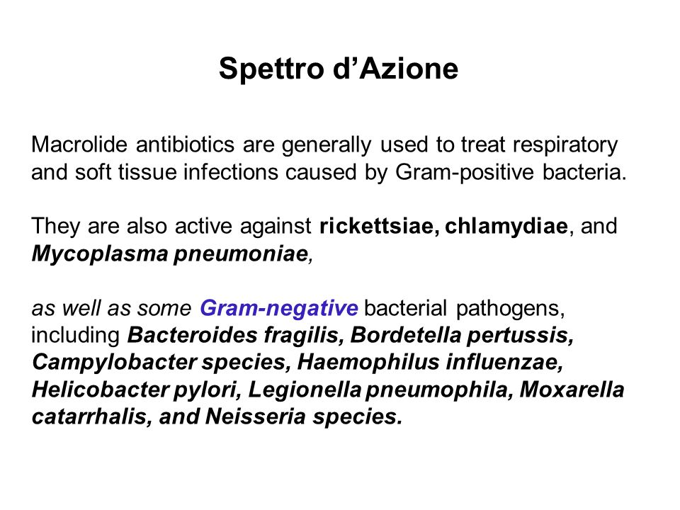Spettro d'Azione Macrolide antibiotics are generally used to treat respiratory and soft tissue infections caused by Gram-positive bacteria.