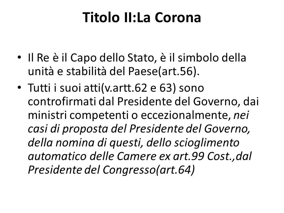 Titolo II:La Corona Il Re è il Capo dello Stato, è il simbolo della unità e stabilità del Paese(art.56).