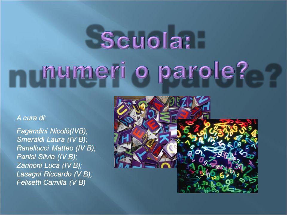 Scuola: numeri o parole A cura di: Fagandini Nicolò(IVB);