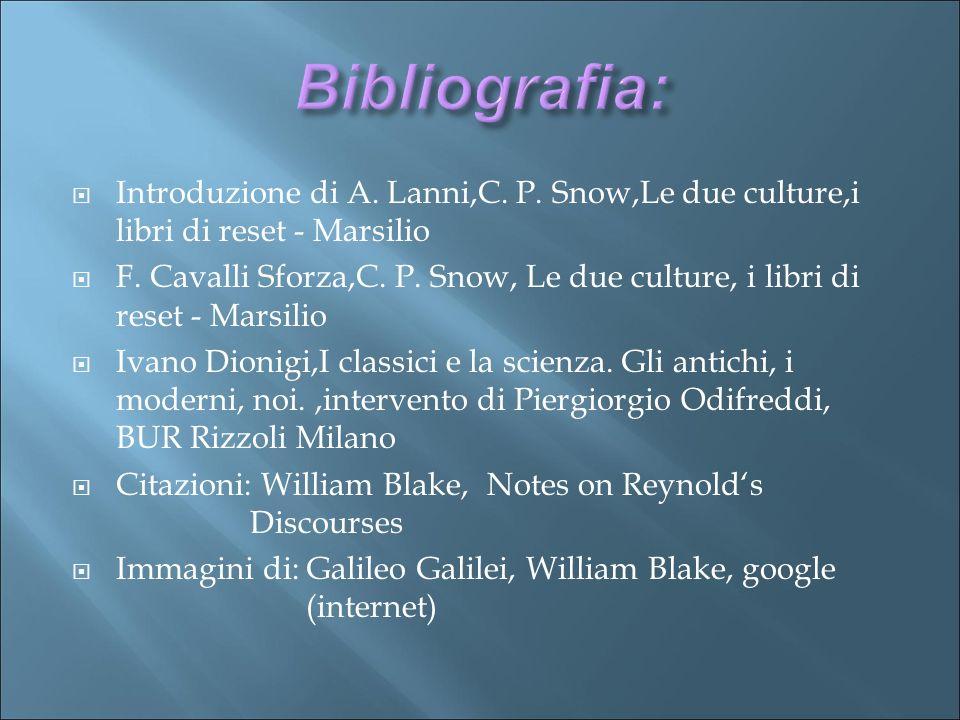 Bibliografia: Introduzione di A. Lanni,C. P. Snow,Le due culture,i libri di reset - Marsilio.