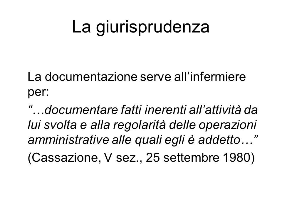La giurisprudenza La documentazione serve all'infermiere per: