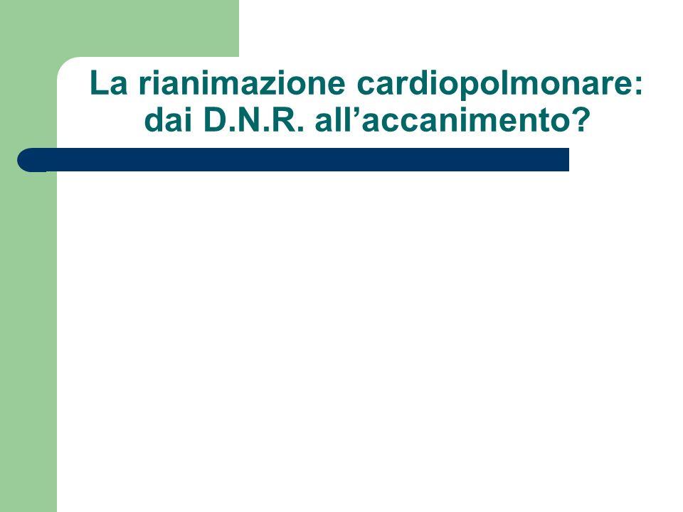 La rianimazione cardiopolmonare: dai D.N.R. all'accanimento