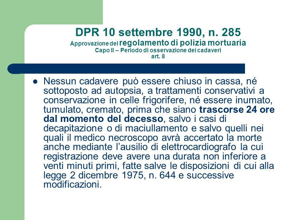 DPR 10 settembre 1990, n. 285 Approvazione del regolamento di polizia mortuaria Capo II – Periodo di osservazione dei cadaveri art. 8