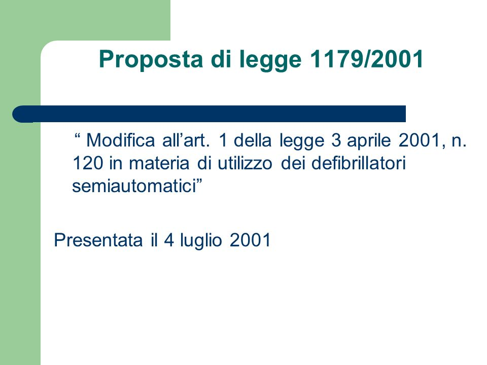 Proposta di legge 1179/2001 Modifica all'art. 1 della legge 3 aprile 2001, n. 120 in materia di utilizzo dei defibrillatori semiautomatici