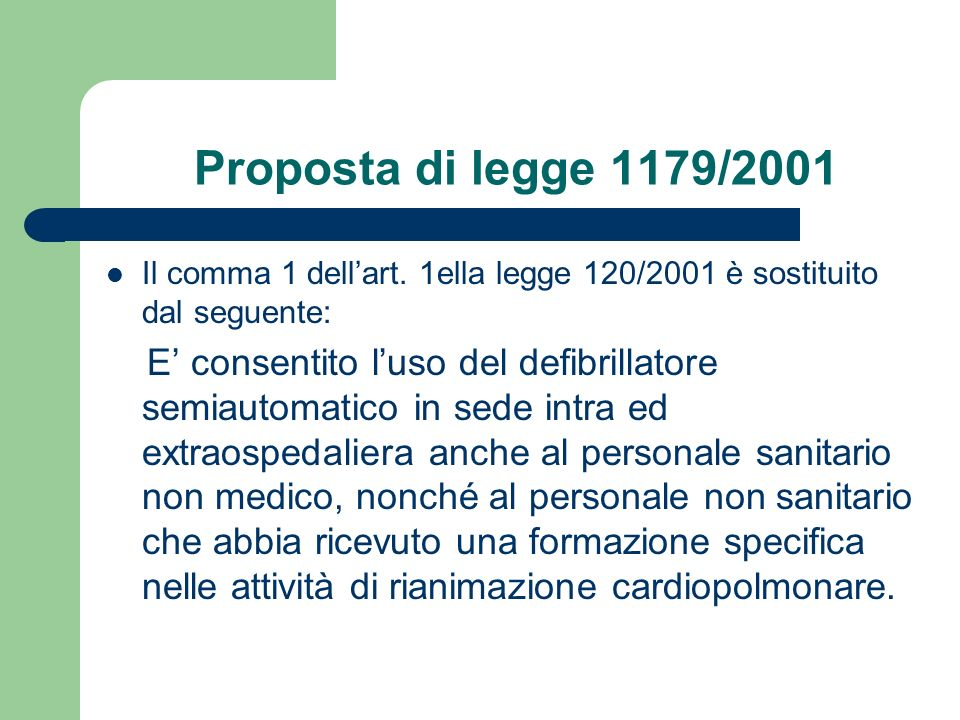 Proposta di legge 1179/2001 Il comma 1 dell'art. 1ella legge 120/2001 è sostituito dal seguente: