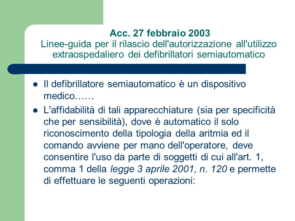 Acc. 27 febbraio 2003 Linee-guida per il rilascio dell autorizzazione all utilizzo extraospedaliero dei defibrillatori semiautomatico