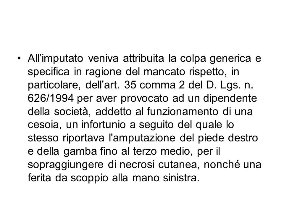 All'imputato veniva attribuita la colpa generica e specifica in ragione del mancato rispetto, in particolare, dell'art.