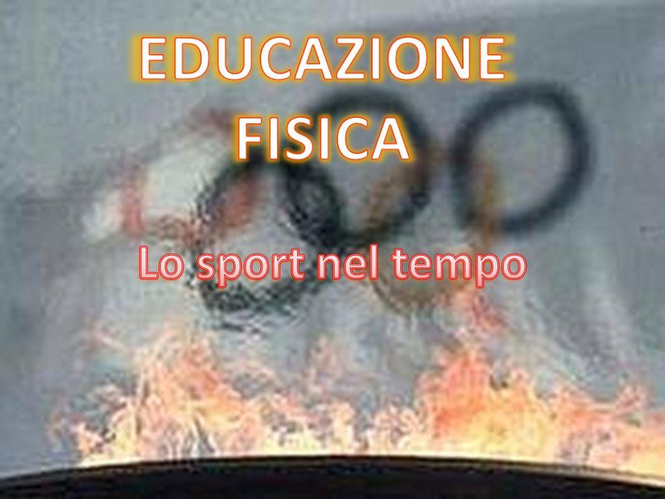 EDUCAZIONE FISICA Lo sport nel tempo