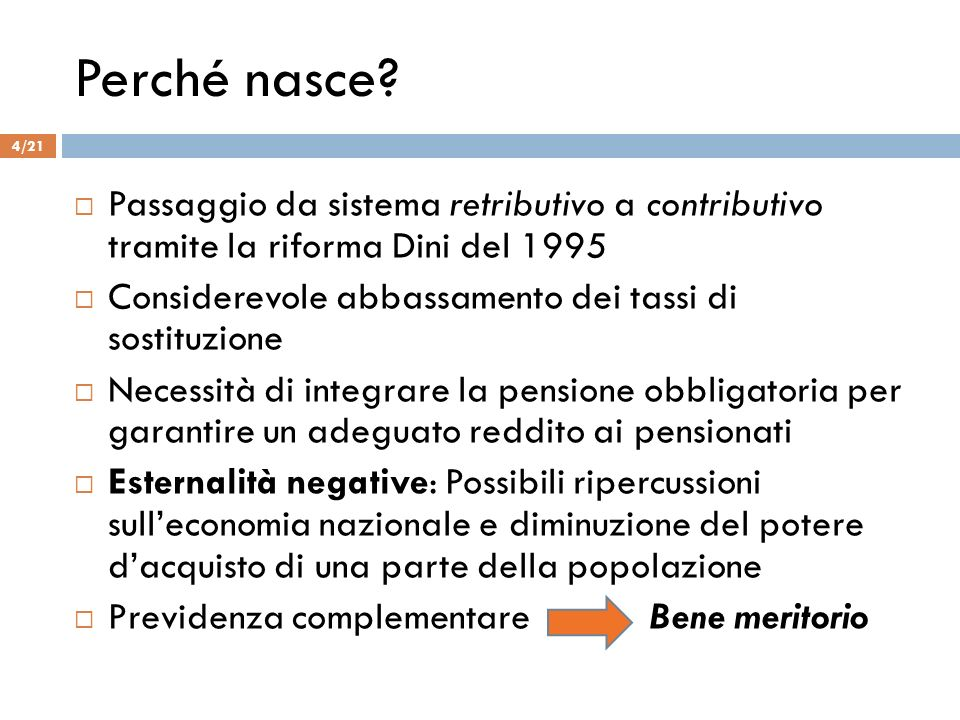 Perché nasce Passaggio da sistema retributivo a contributivo tramite la riforma Dini del 1995.