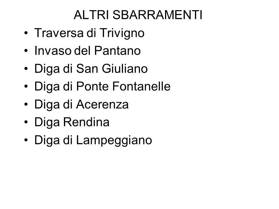 ALTRI SBARRAMENTI Traversa di Trivigno. Invaso del Pantano. Diga di San Giuliano. Diga di Ponte Fontanelle.