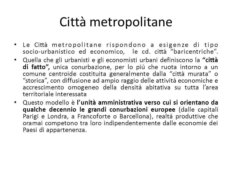 Città metropolitane Le Città metropolitane rispondono a esigenze di tipo socio‐urbanistico ed economico, le cd. città baricentriche .