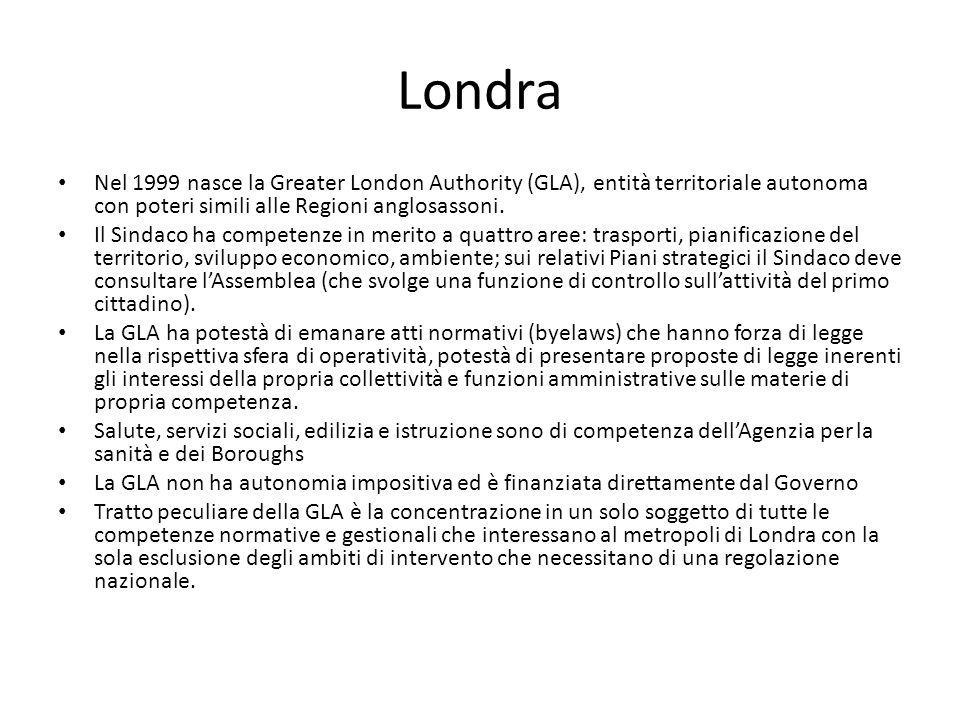 Londra Nel 1999 nasce la Greater London Authority (GLA), entità territoriale autonoma con poteri simili alle Regioni anglosassoni.