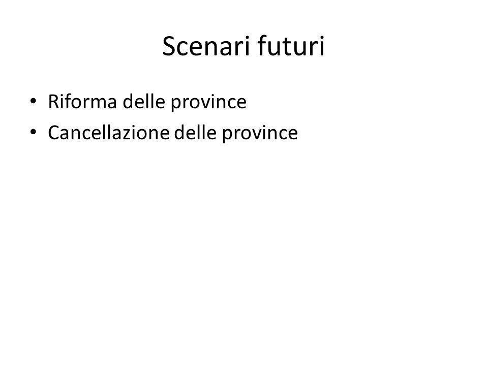 Scenari futuri Riforma delle province Cancellazione delle province