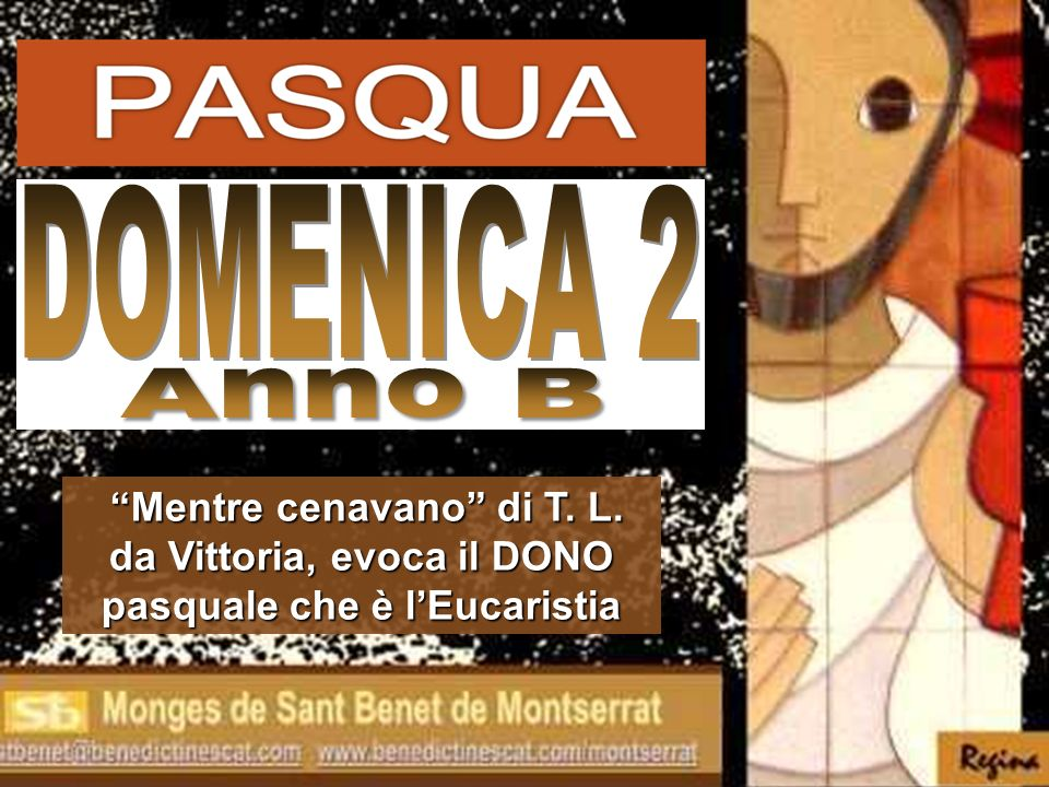 DOMENICA 2 Anno B Mentre cenavano di T. L. da Vittoria, evoca il DONO pasquale che è l'Eucaristia
