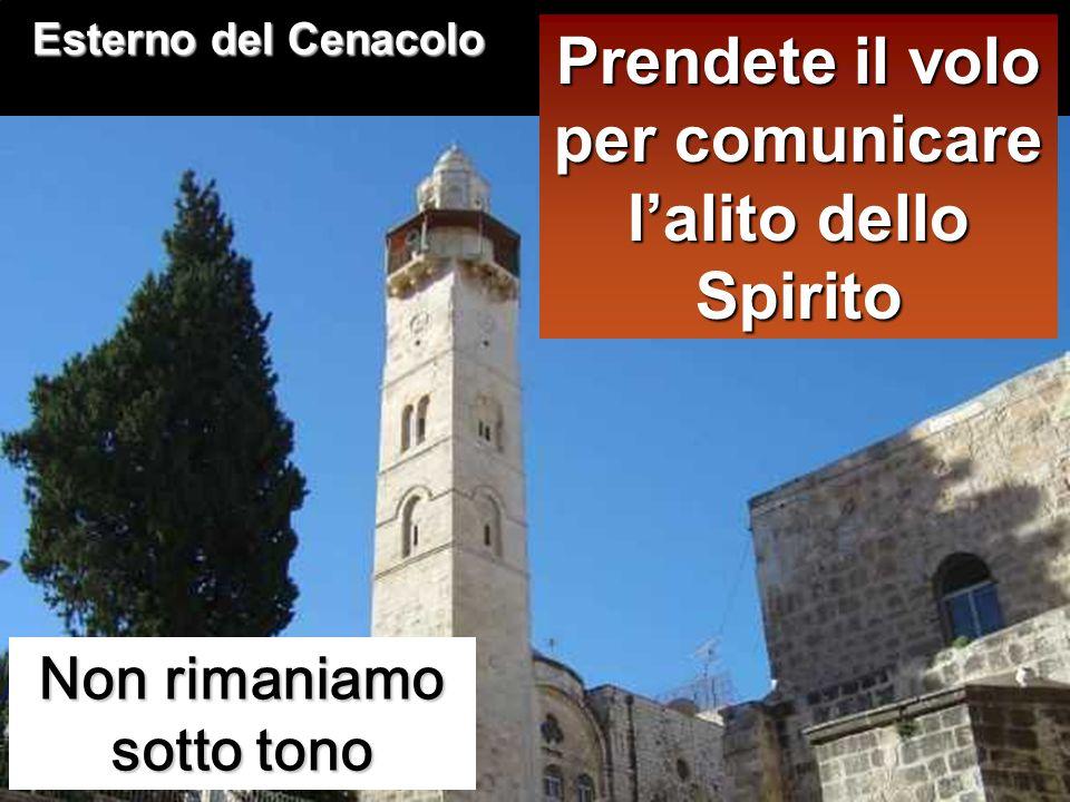 Esterno del Cenacolo Prendete il volo per comunicare l'alito dello Spirito.