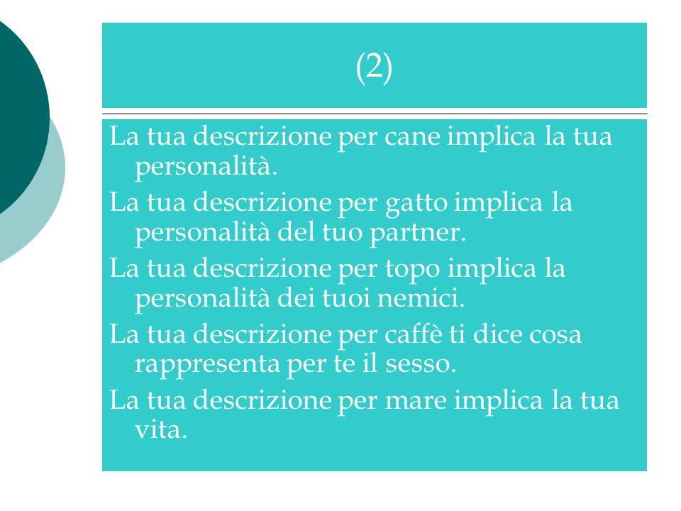 (2) La tua descrizione per cane implica la tua personalità.