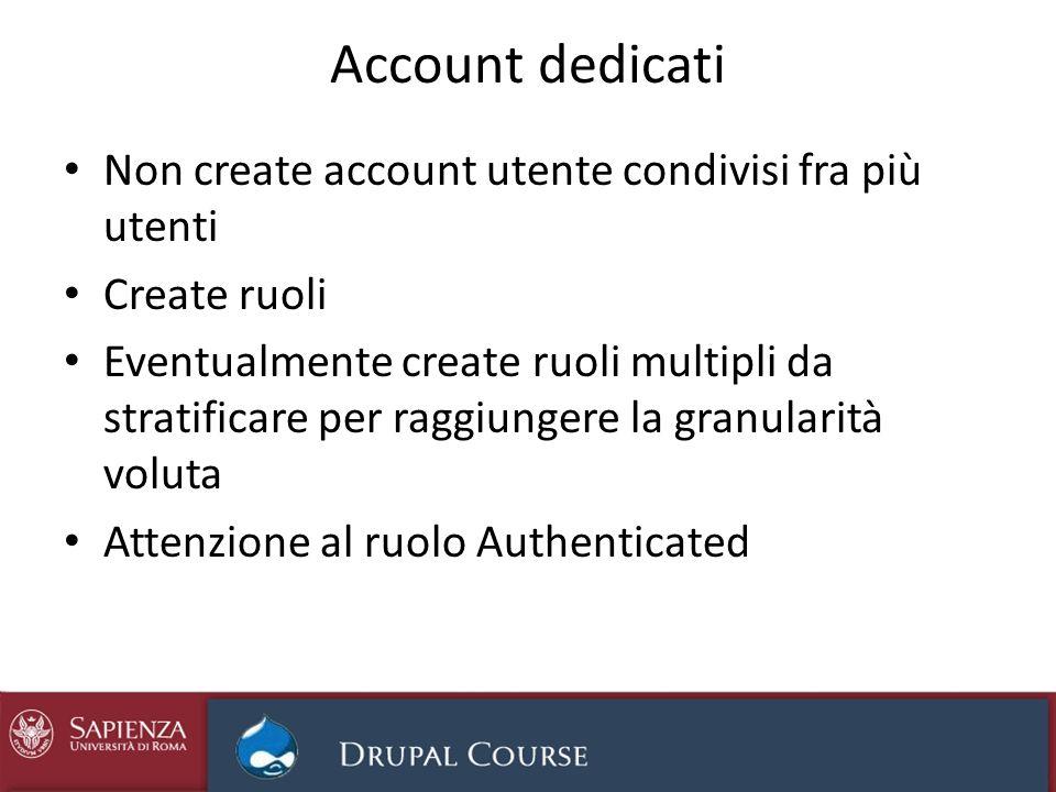 Account dedicati Non create account utente condivisi fra più utenti