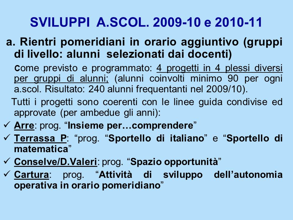 SVILUPPI A.SCOL. 2009-10 e 2010-11 a. Rientri pomeridiani in orario aggiuntivo (gruppi di livello: alunni selezionati dai docenti)