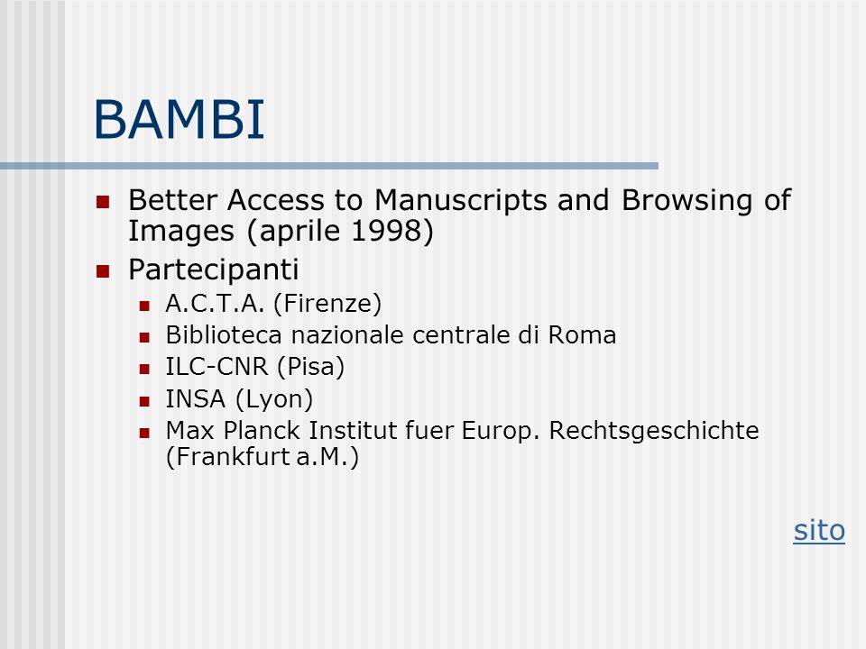 BAMBI Better Access to Manuscripts and Browsing of Images (aprile 1998) Partecipanti. A.C.T.A. (Firenze)
