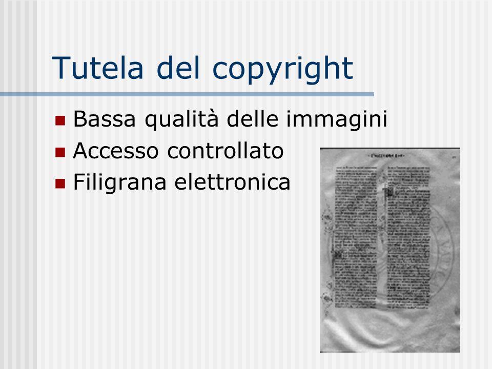 Tutela del copyright Bassa qualità delle immagini Accesso controllato