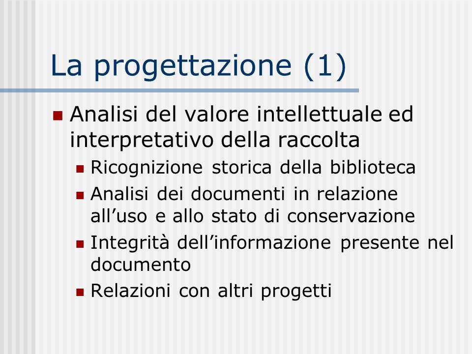 La progettazione (1) Analisi del valore intellettuale ed interpretativo della raccolta. Ricognizione storica della biblioteca.