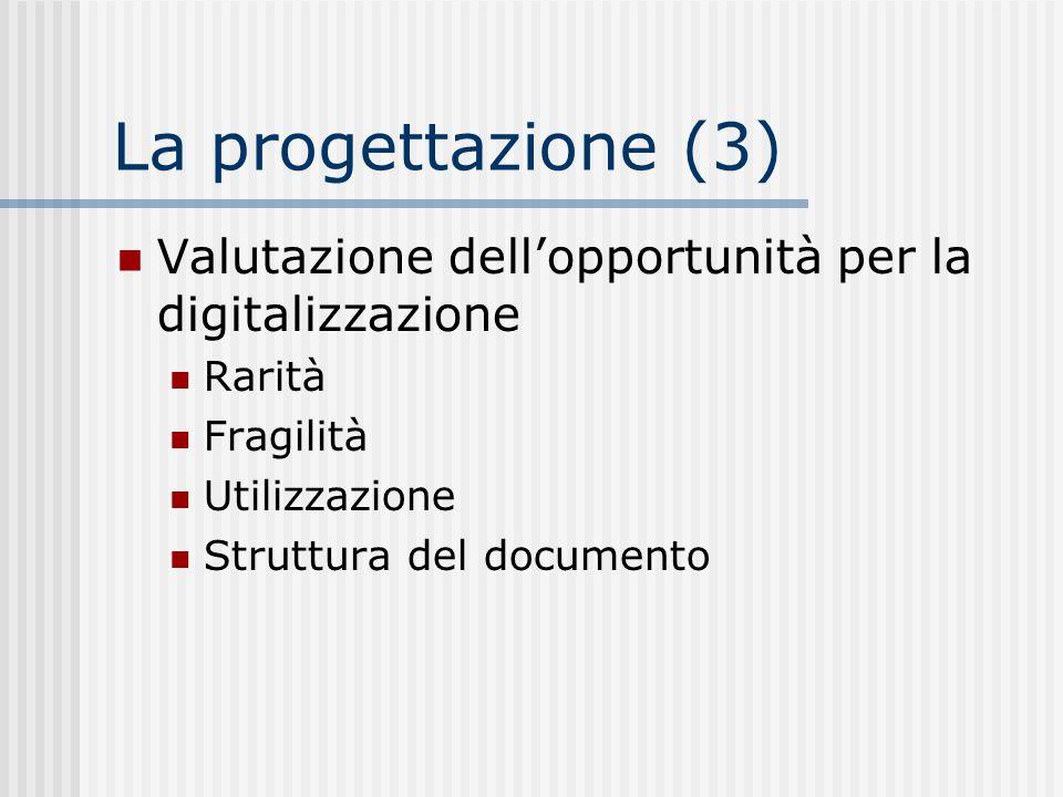 La progettazione (3) Valutazione dell'opportunità per la digitalizzazione. Rarità. Fragilità. Utilizzazione.