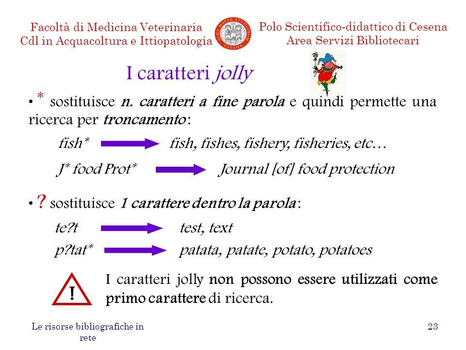 I caratteri jolly * sostituisce n. caratteri a fine parola e quindi permette una ricerca per troncamento :
