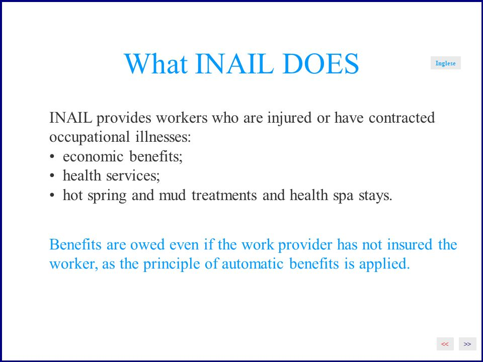 What INAIL DOES Inglese. INAIL provides workers who are injured or have contracted. occupational illnesses: