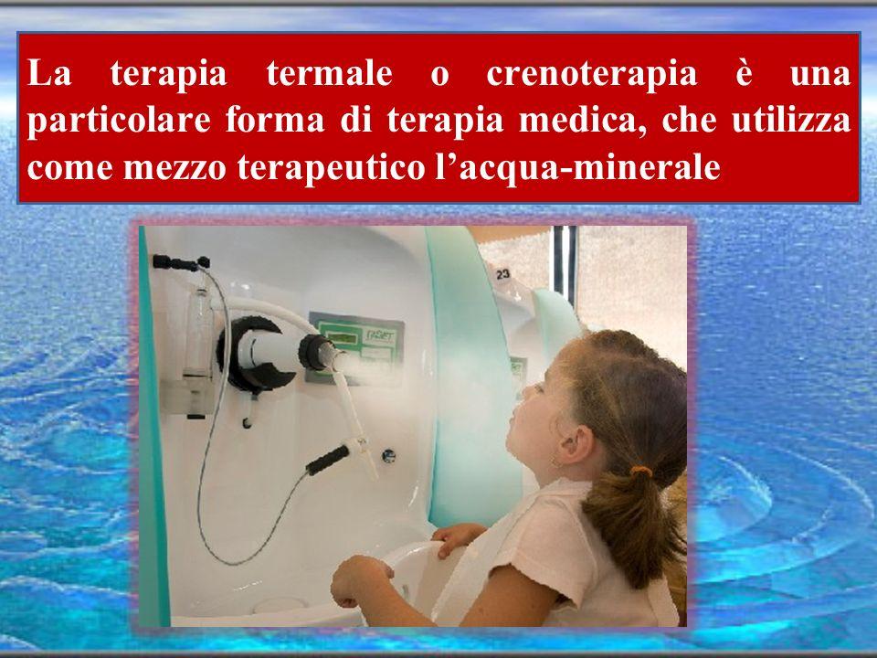 La terapia termale o crenoterapia è una particolare forma di terapia medica, che utilizza come mezzo terapeutico l'acqua-minerale