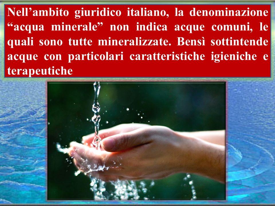 Nell'ambito giuridico italiano, la denominazione acqua minerale non indica acque comuni, le quali sono tutte mineralizzate.