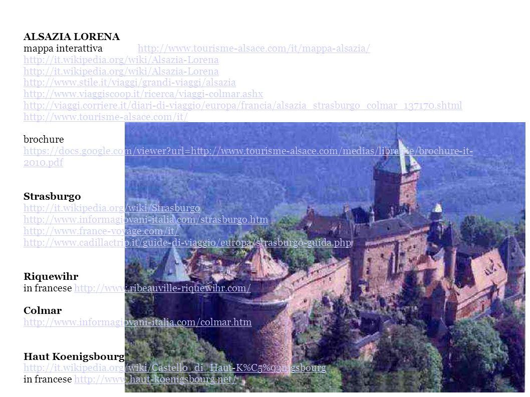 ALSAZIA LORENAmappa interattiva http://www.tourisme-alsace.com/it/mappa-alsazia/ http://it.wikipedia.org/wiki/Alsazia-Lorena.