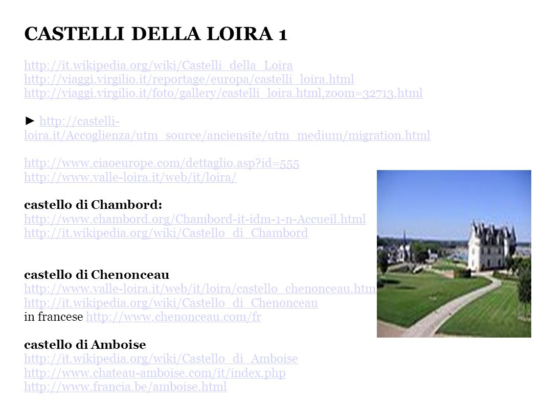 CASTELLI DELLA LOIRA 1 http://it.wikipedia.org/wiki/Castelli_della_Loira. http://viaggi.virgilio.it/reportage/europa/castelli_loira.html.
