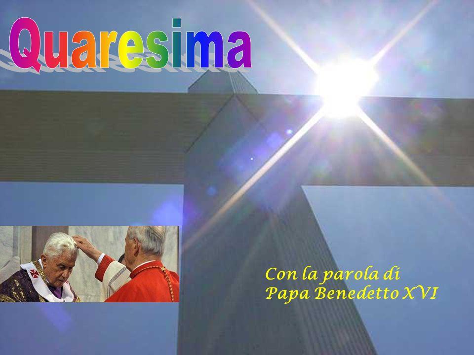 Quaresima Con la parola di Papa Benedetto XVI