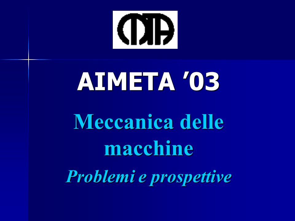 AIMETA '03 Meccanica delle macchine Problemi e prospettive