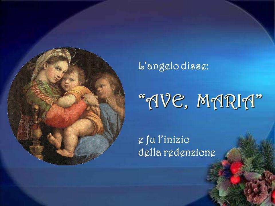 L'angelo disse: AVE, MARIA e fu l'inizio della redenzione