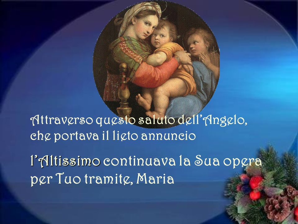 l'Altissimo continuava la Sua opera per Tuo tramite, Maria