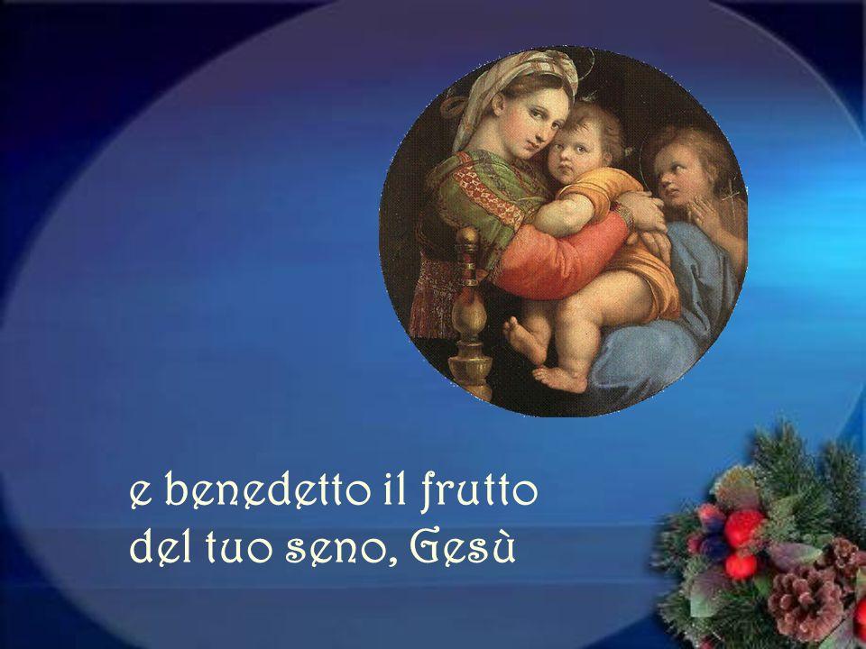 e benedetto il frutto del tuo seno, Gesù