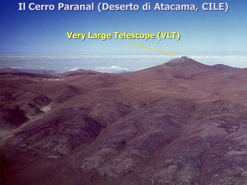 Il Cerro Paranal (Deserto di Atacama, CILE) Very Large Telescope (VLT)