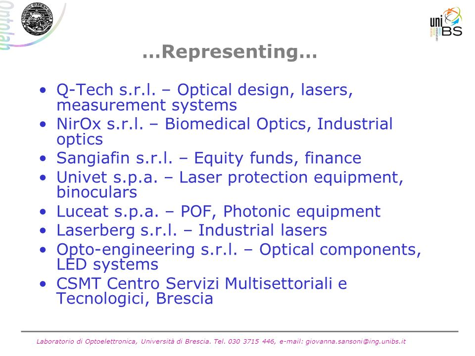…Representing… Q-Tech s.r.l. – Optical design, lasers, measurement systems. NirOx s.r.l. – Biomedical Optics, Industrial optics.
