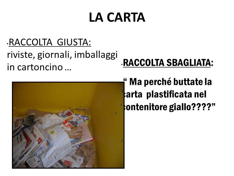 LA CARTA RACCOLTA GIUSTA: riviste, giornali, imballaggi in cartoncino … RACCOLTA SBAGLIATA: