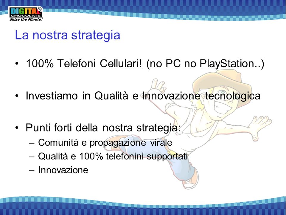 La nostra strategia 100% Telefoni Cellulari! (no PC no PlayStation..)