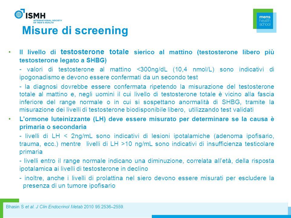 Misure di screening Il livello di testosterone totale sierico al mattino (testosterone libero più testosterone legato a SHBG)