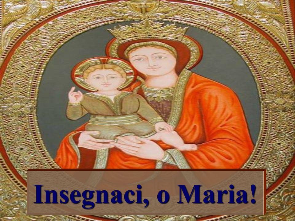 Insegnaci, o Maria!