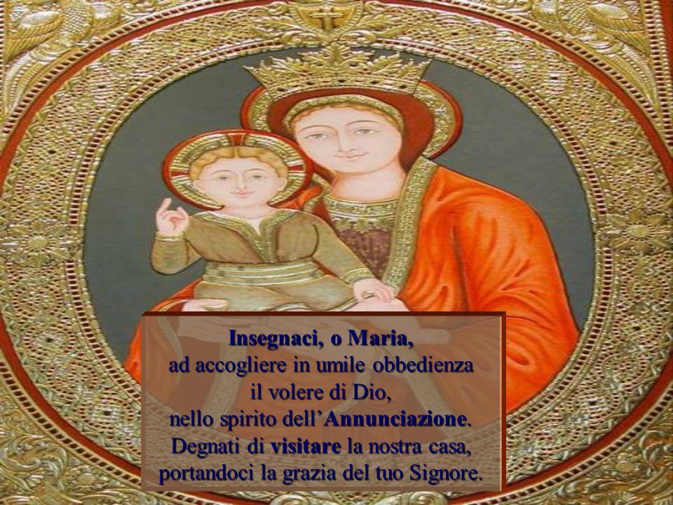 Insegnaci, o Maria, ad accogliere in umile obbedienza il volere di Dio, nello spirito dell'Annunciazione.