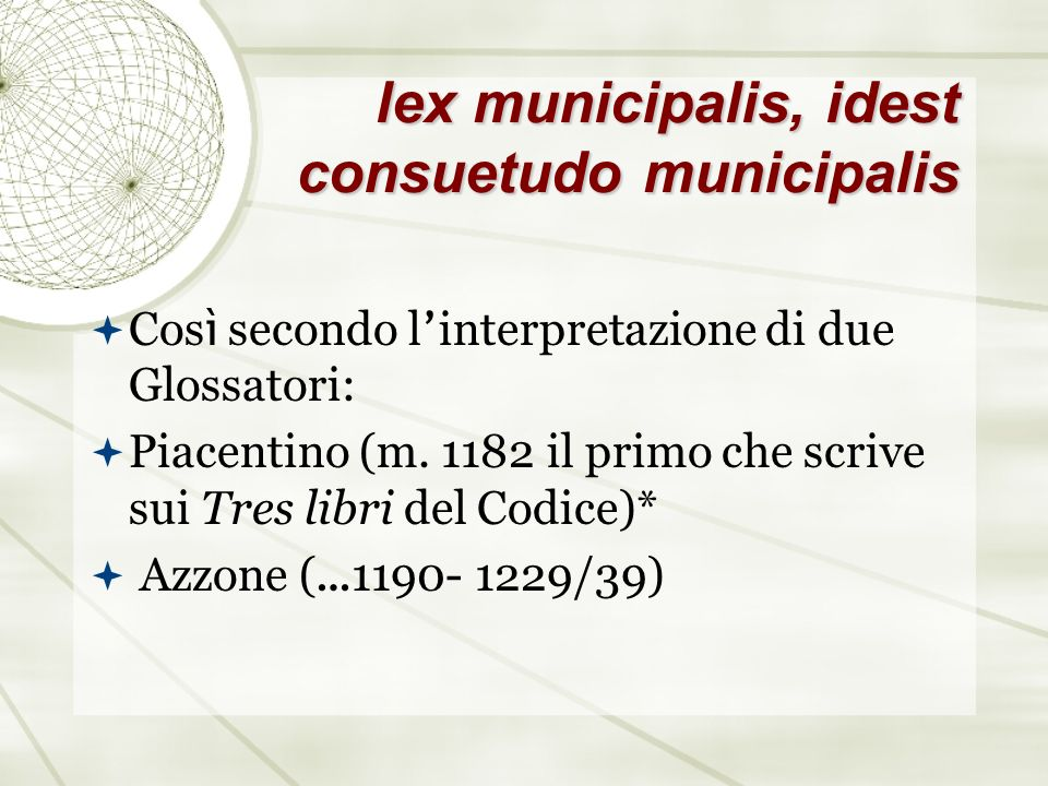 lex municipalis, idest consuetudo municipalis
