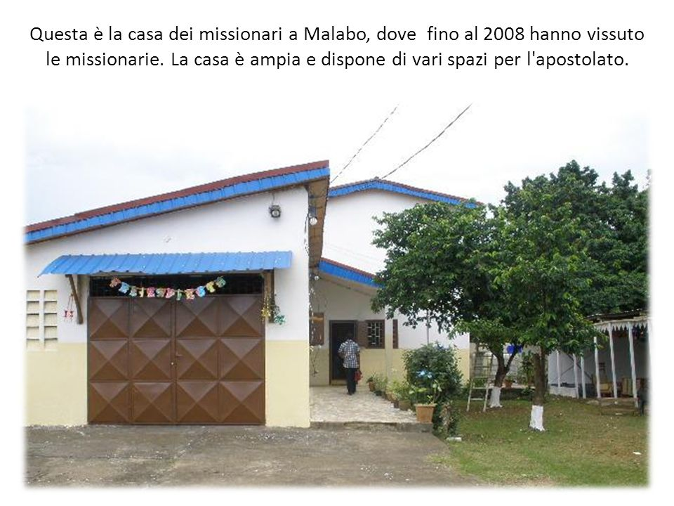 Questa è la casa dei missionari a Malabo, dove fino al 2008 hanno vissuto le missionarie.