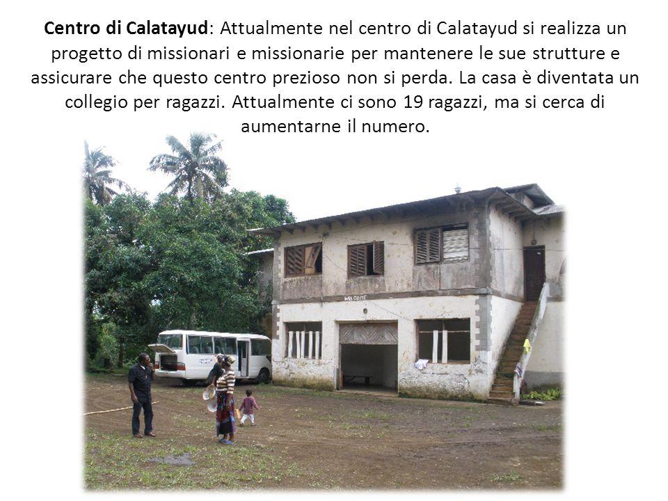 Centro di Calatayud: Attualmente nel centro di Calatayud si realizza un progetto di missionari e missionarie per mantenere le sue strutture e assicurare che questo centro prezioso non si perda.