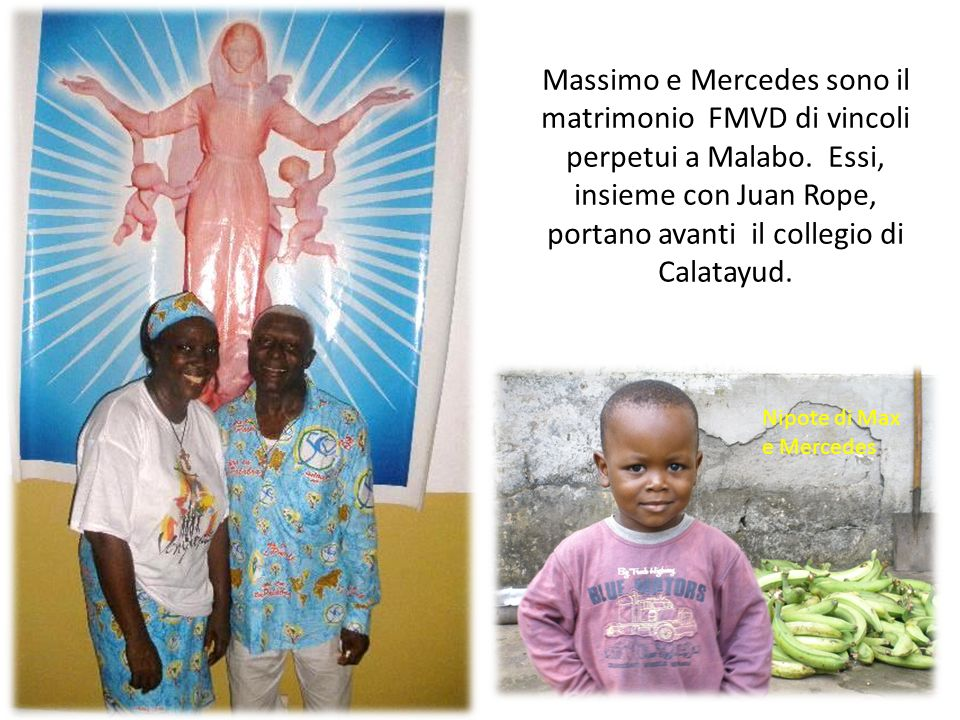 Massimo e Mercedes sono il matrimonio FMVD di vincoli perpetui a Malabo. Essi, insieme con Juan Rope, portano avanti il collegio di Calatayud.